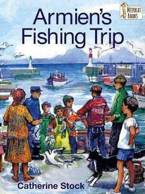 Armien's Fishing Trip (Paperback): Catherine Stock