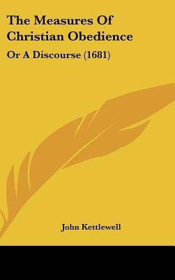 The Measures of Christian Obedience - Or a Discourse (1681) (Hardcover): John Kettlewell