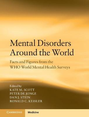 Mental Disorders Around the World - Facts and Figures from the WHO World Mental Health Surveys (Hardcover): Kate M Scott, Peter...