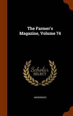 The Farmer's Magazine, Volume 74 (Hardcover): Anonymous