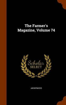 The Farmer's Magazine, Volume 74 (Hardcover): Anonymous