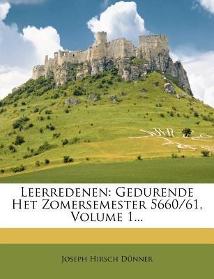 Leerredenen - Gedurende Het Zomersemester 5660/61, Volume 1... (Dutch, English, Paperback): Joseph Hirsch D Nner, Joseph Hirsch...