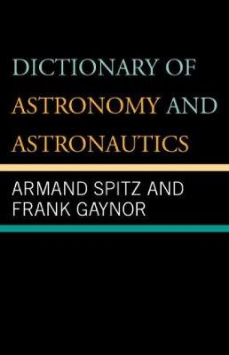 Dictionary of Astronomy and Astronautics (Paperback): Armand Spitz, Frank Gaynor