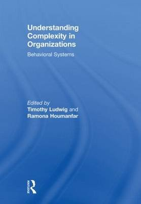 Understanding Complexity in Organizations - Behavioral Systems (Paperback): Timothy Ludwig, Ramona Houmanfar
