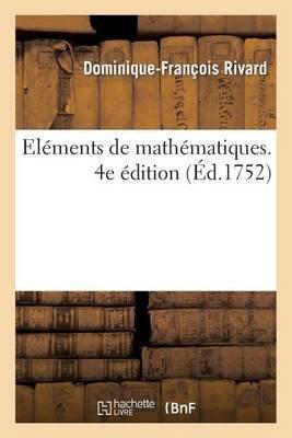 Elemens de Mathematiques. 4e Edition (French, Paperback): Rivard D. F., Dominique Francois Rivard