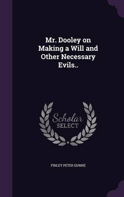 Mr. Dooley on Making a Will and Other Necessary Evils.. (Hardcover): Finley Peter Dunne