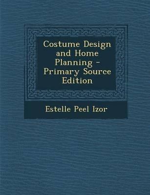 Costume Design and Home Planning (Paperback): Estelle Peel Izor