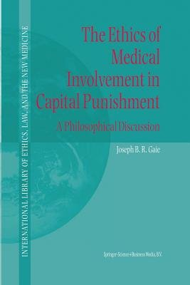 The Ethics of Medical Involvement in Capital Punishment - A Philosophical Discussion (Paperback, Softcover reprint of hardcover...