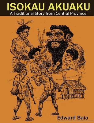 Isokau Akuaku - A Traditional Story from Central Province (Paperback): Edward Baia