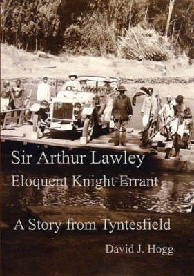 Sir Arthur Lawley, Eloquent Knight Errant (Paperback): David John Hogg