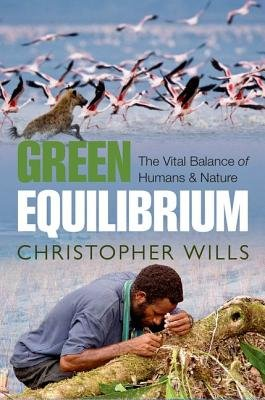 Green Equilibrium - The Vital Balance of Humans and Nature (Hardcover): Christopher Wills