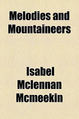 Melodies and Mountaineers (Paperback): Isabel McLennan McMeekin