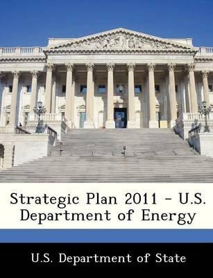 Strategic Plan 2011 - U.S. Department of Energy (Paperback):