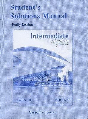 Student Solutions Manual for Intermediate Algebra (Paperback, 3rd Revised edition): Tom Carson, Ellyn Gillespie, Bill E Jordan