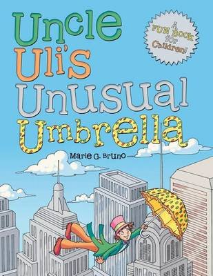 Uncle Uli's Unusual Umbrella (Paperback): Marie G Bruno