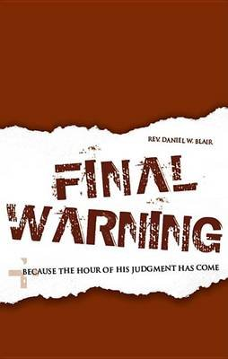 Final Warning - Because the Hour of His Judgment Has Come (Paperback): Daniel Blair