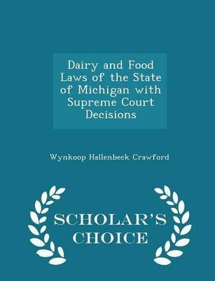 Dairy and Food Laws of the State of Michigan with Supreme Court Decisions - Scholar's Choice Edition (Paperback): Wynkoop...