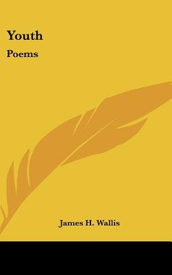 Youth - Poems (Hardcover): James H. Wallis