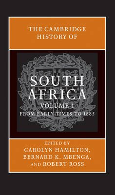 The Cambridge History of South Africa (Hardcover): Carolyn Hamilton, Bernard K. Mbenga, Robert Ross