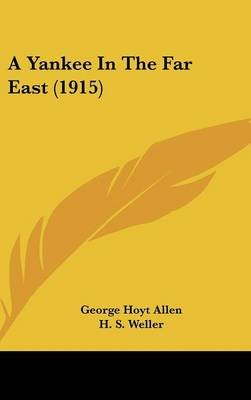 A Yankee in the Far East (1915) (Hardcover): George Hoyt Allen