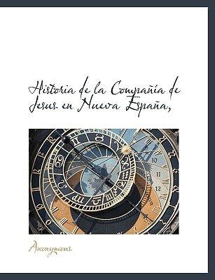 Historia de La Compa a de Jesus En Nueva Espa A, (English, Spanish, Paperback): Anonymous