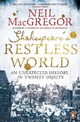 Shakespeare's Restless World - An Unexpected History in Twenty Objects (Paperback): Neil MacGregor
