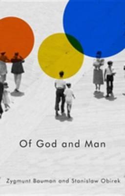 Of God and Man (Electronic book text, 1st edition): Zygmunt Bauman, Stanislaw Obirek