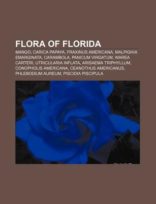 Flora of Florida - Mango, Carica Papaya, Fraxinus Americana, Malpighia Emarginata, Carambola, Panicum Virgatum, Warea Carteri...