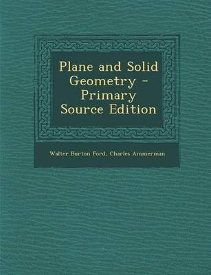 Plane and Solid Geometry - Primary Source Edition (Paperback): Walter Burton Ford, Charles Ammerman