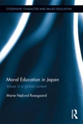 Moral Education in Japan - Values in a global context (Electronic book text): Marie Hojlund Roesgaard