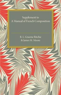 Supplement to a Manual of French Composition (Paperback): R.L.Graeme Ritchie, James M. Moore