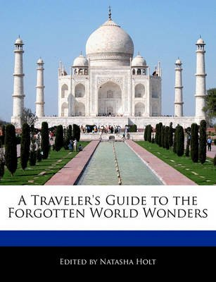 A Traveler's Guide to the Forgotten World Wonders (Paperback): Natasha Holt