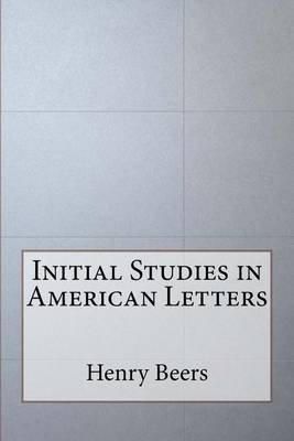 Initial Studies in American Letters (Paperback): Henry A Beers
