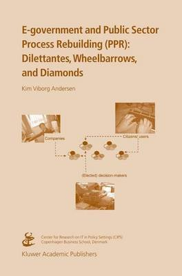 E-government and Public Sector Process Rebuilding - Dilettantes, Wheel Barrows, and Diamonds (Hardcover): Kim Viborg Andersen