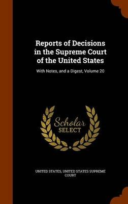 Reports of Decisions in the Supreme Court of the United States - With Notes, and a Digest, Volume 20 (Hardcover): United States