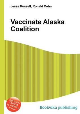 Vaccinate Alaska Coalition (Paperback): Jesse Russell, Ronald Cohn