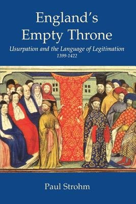 England's Empty Throne - Usurpation and the Language of Legitimation, 1399-1422 (Paperback): Paul Strohm
