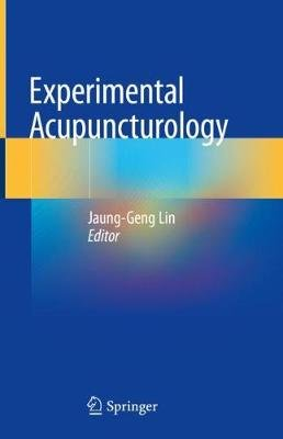 Experimental Acupuncturology (Hardcover, 1st ed. 2018): Jaung-Geng Lin