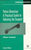Police Detention - A Practical Guide to Advising the Suspect (Paperback, 2Rev ed): Chris Lethem