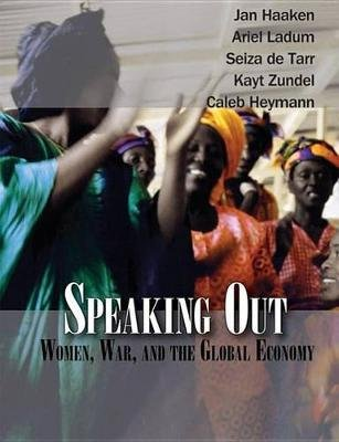 Speaking Out - Women, War and the Global Economy (Paperback): Jan Haaken, Ariel Ladum, Seiza de Tarr, Kayt Zundel, Caleb Heymann