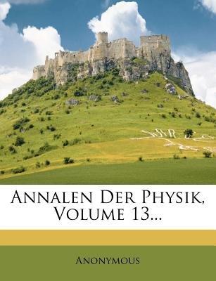 Annalen Der Physik, Volume 13... (German, Paperback): Anonymous
