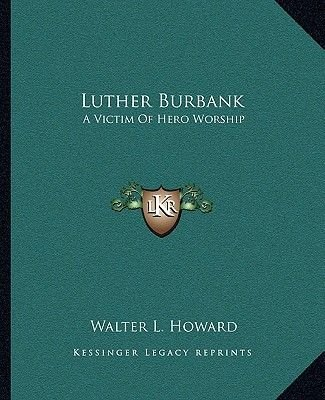 Luther Burbank - A Victim of Hero Worship (Paperback): Walter L. Howard