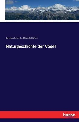 Naturgeschichte Der Vogel (German, Paperback): Georges Louis Le Clerc De Buffon