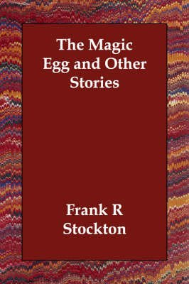 The Magic Egg and Other Stories (Paperback): Frank R Stockton