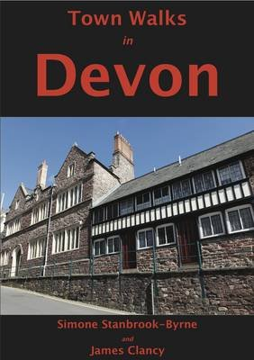 Town Walks in Devon (Paperback): Simone Stanbrook-Byrne, James Clancy