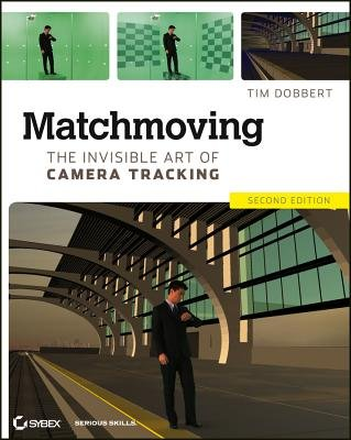 Matchmoving - The Invisible Art of Camera Tracking (Paperback, 2nd Edition): Tim Dobbert