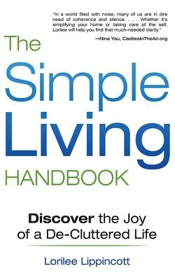 The Simple Living Handbook - Discover the Joy of a De-Cluttered Life (Electronic book text): Lorilee Lippincott