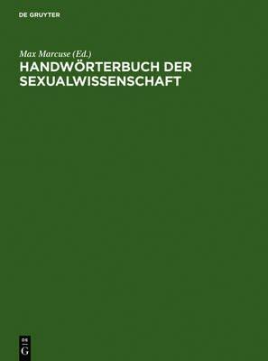 Handworterbuch Der Sexualwissenschaft - Enzyklopadie Der Natur- Und Kulturwissenschaftlichen Sexualkunde Des Menschen (German,...