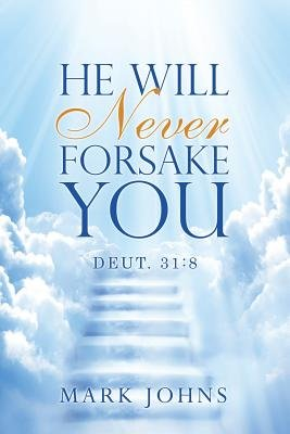 He Will Never Forsake You - Deut. 31:8 (Paperback): Mark Johns