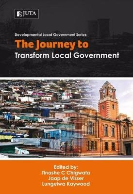 The journey to transform local government (Paperback): Tinasha C. Chigwata, Jaap De Visser, Lungelwa Kaywood